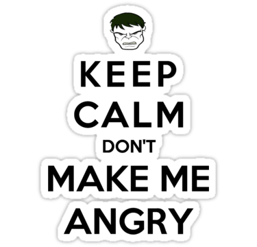 The 'Keep Calm' poster. Another thing that awakens my inner hulk.
