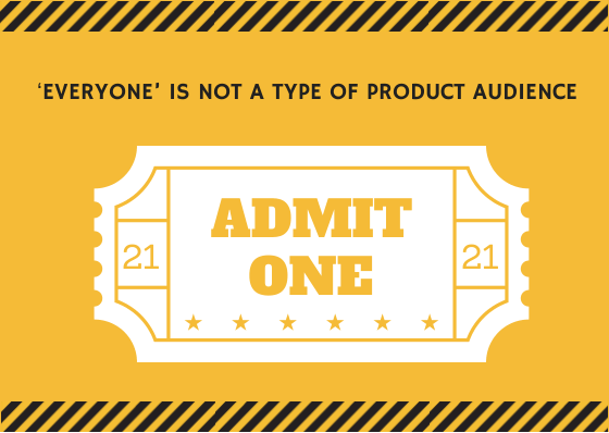 'EVERYONE' IS NOT A TYPE OF PRODUCT AUDIENCE