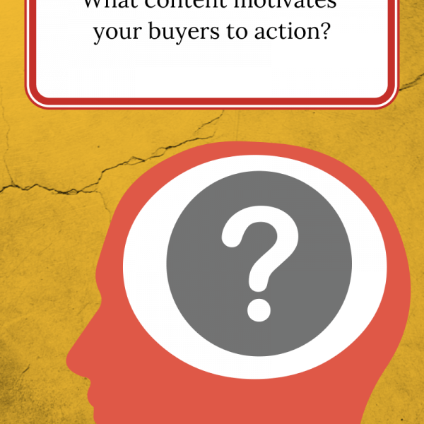 What content motivates your buyers to action?