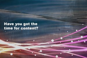 have you got the time for content marketing for business purposes?