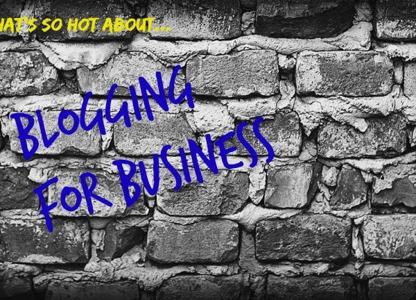 What's so hot about blogging for business