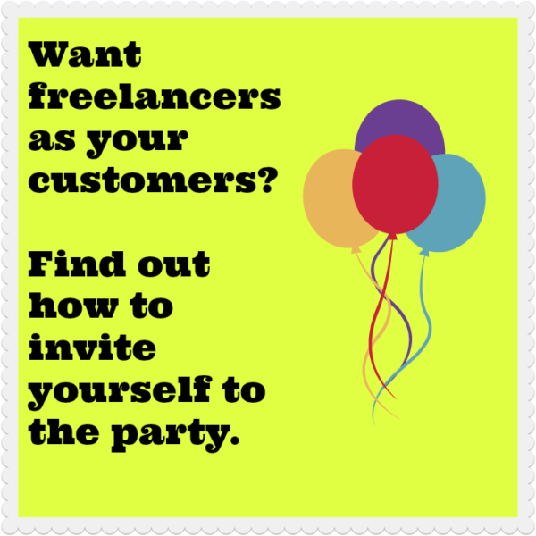 Want freelancers as your customers? Find out how to invite yourself to the party
