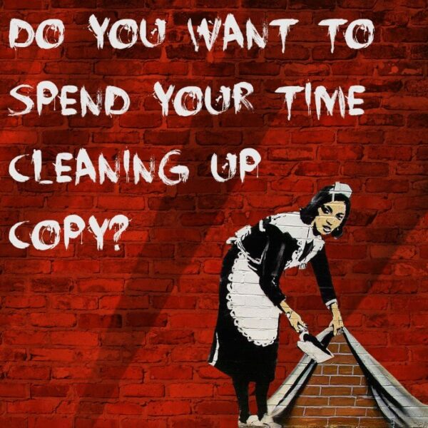 Do you want to spend your time cleaning up copy?