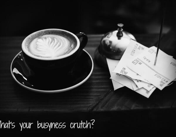 What's your busyness crutch?