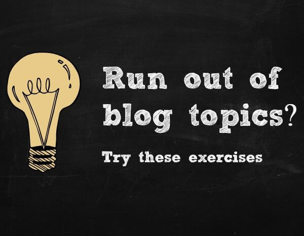Run out of blog topics? Try these exercises