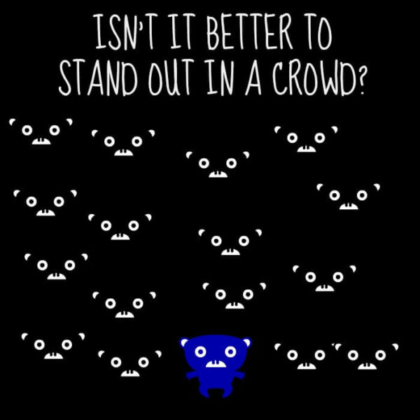 Isn't it better to stand out in a crowd?