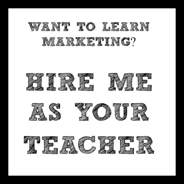 Want to learn marketing? Hire me as your teacher