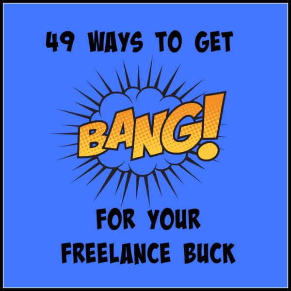 49 Ways to get bang for your freelance buck