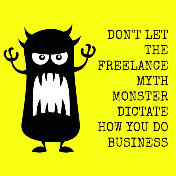 Don't let the freelance myth monster dictate how you do business