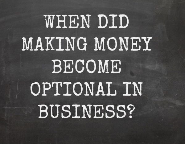 When did making money become optional in business?