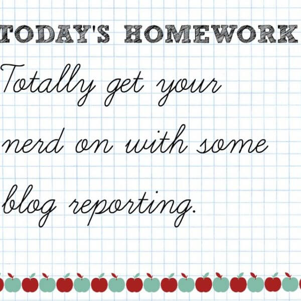 Totally get your nerd on with some blog reporting