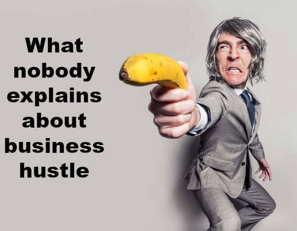 What nobody explains about business hustle