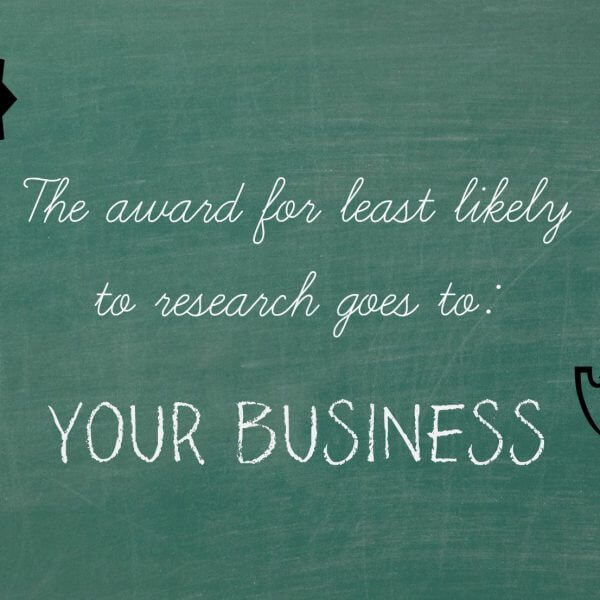 The award for least likely to research goes to: your business