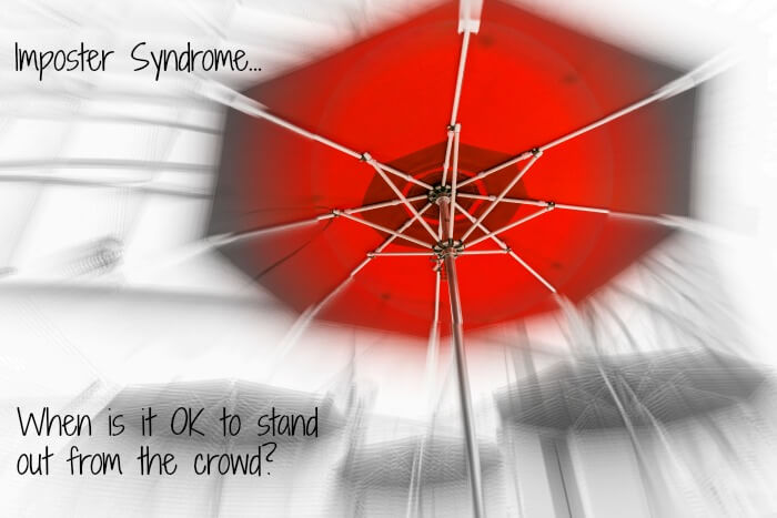 Imposter Syndrome... When is it OK to stand out from the crowd?