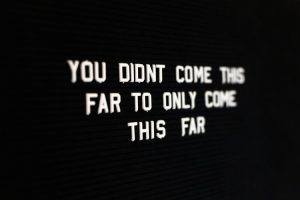 Peg board reads you didn't come this far to only come this far